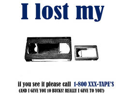 I LOST MY XXX TAPES by paranoik-designs