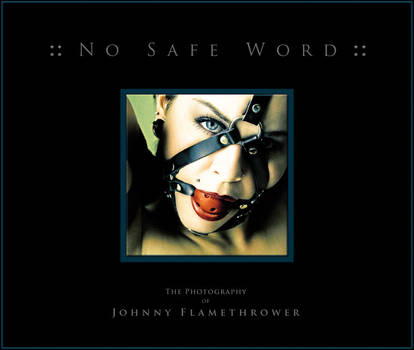 NO SAFE WORD by johnnyflamethrower
