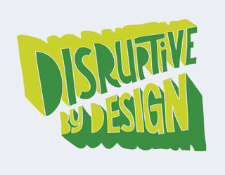 Disruptive By Design by JayRoeder