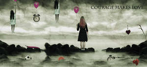 Courage Makes Love by wdnest
