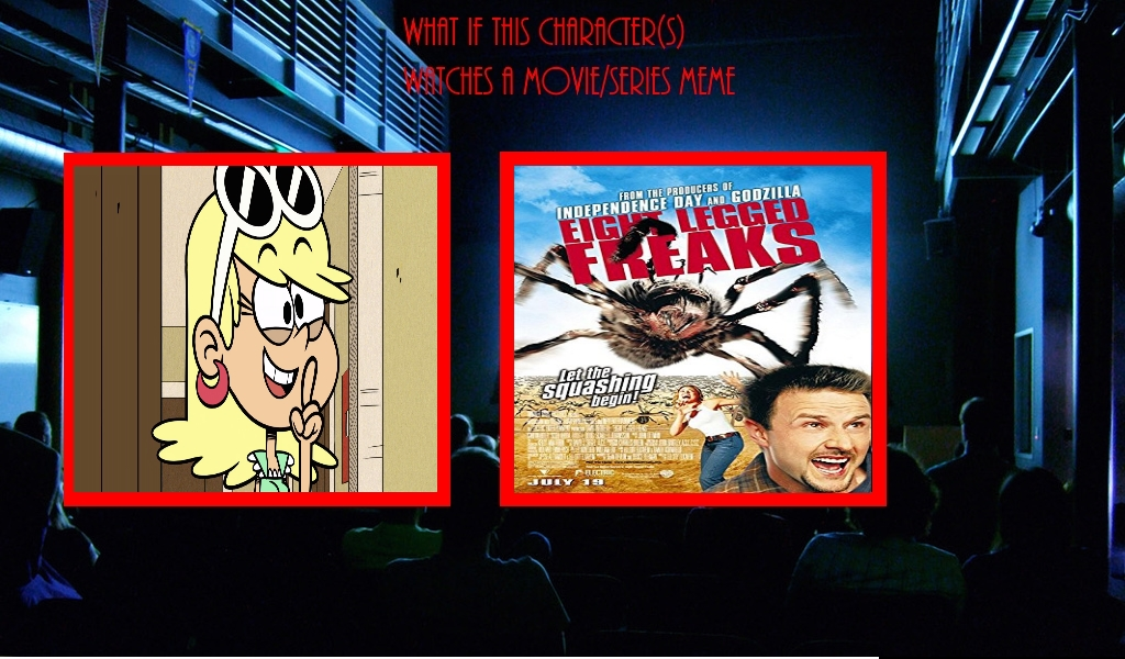 What if Leni Loud Watches Eight Legged Freaks by Carriejokerbates