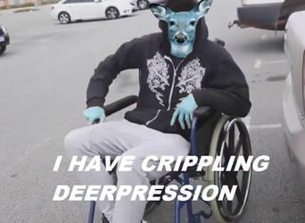 I HAVE CRIPPLING DEERPRESSION by justanoutcast