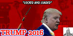 Trump 2016 - Locked And Loaded by FlipswitchMANDERING