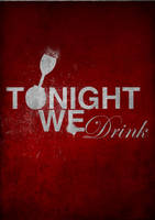 Tonight, We Drink. by nocturnal-schism