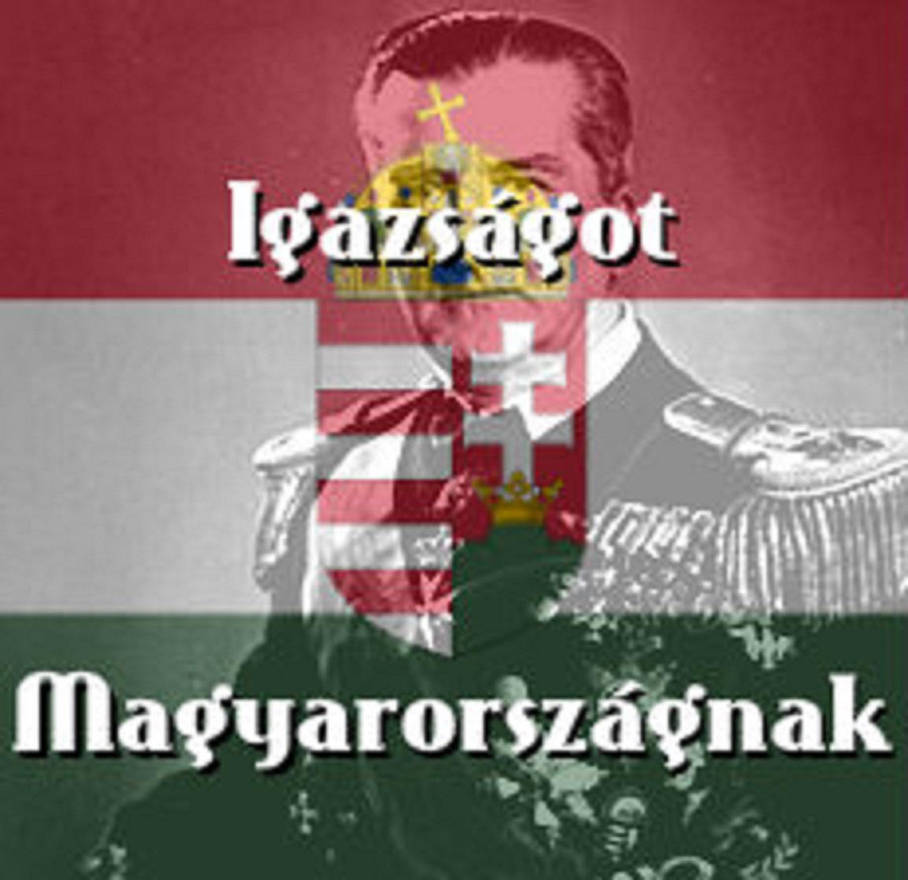 Igazsagot Magyarorszagnak, Eljen Horthy Miklos! by AwesomePrussia2345