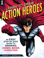 Learn to Draw Action Heroes Cover Art by robertmarzullo