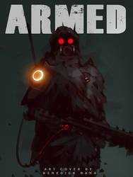 Personal Art Cover ARMED by benedickbana