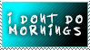 I Dont Do Mornings stamp by the-emo-detective