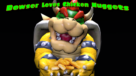 Bowser Loves Chicken Nuggets [SFM] by Geoffman275