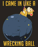 I came in like a Wrecking Ball by ptcrow