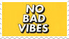no bad vibes stamp by MemeI0rd