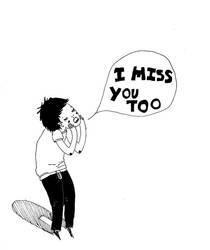 'I MISS YOU TOO' by sleepyfeet