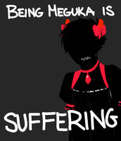 Being Meguka is Suffering by Adoxographist