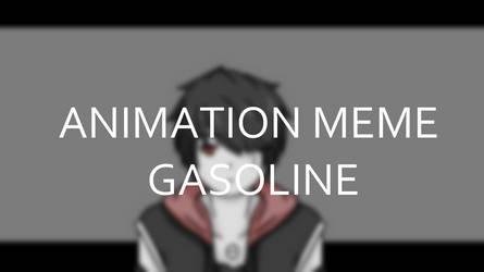 Animation Meme || Gasoline {Original} by AsterMerveilleux