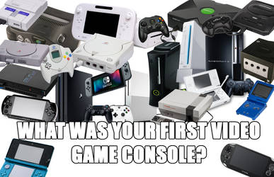 What Was Your First Video Game Console? by JapaneseGodzilla1954