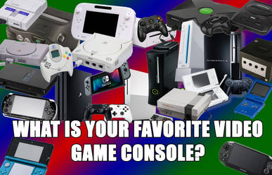 What Is Your Favorite Video Game Console? by JapaneseGodzilla1954