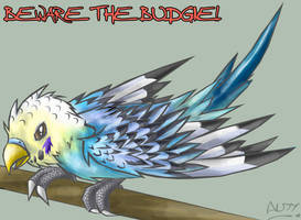 BEWARE THE BUDGIE by Aldanax