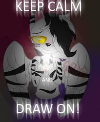 Keep Calm And Draw On by SuperRosey16