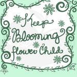 Keep Blooming Flower Child by Acid-Black-Cherry