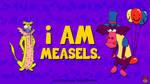 i Am Measels. by AnutDraws