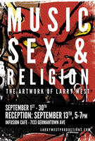 Muisc, Sex, and Religon - The Art of Larry West by luvataciousskull