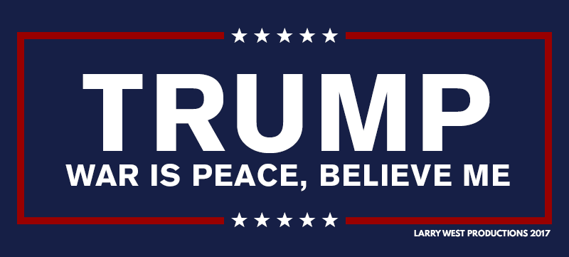Trump - War is Peace, Believe Me by luvataciousskull