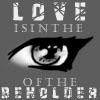 Love Is In The Eye... by goodasgone