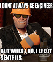 I DONT ALWAYS BE ENGINEER by SuperBomb-Omb