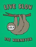Cute Sloth 'Live Slow Die Whenever @threadless by mrsbadbugs