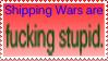 Shipping Wars are totally legit stuff guiz by PendulumWing