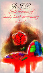 R.I.P sandy hook elementary dreams. by thefreedombird