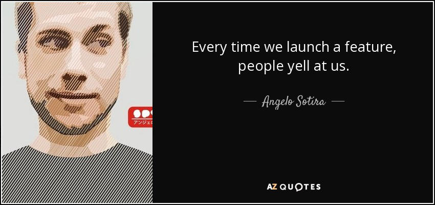 Quote-every-time-we-launch-a-feature-people-yell-a by spyed