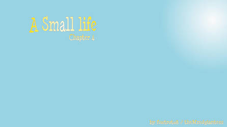 A Small Life - Chapter 4 by foxtrot08