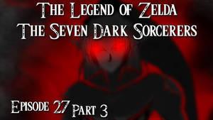 Zelda Seven Dark Sorcerers Episode 27 part 3_title by spikerman87