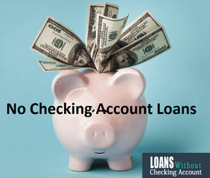 No Checking Account Loans by loanswithoutaccount
