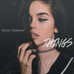 Maggie Lindemann - Things  (Single) by 5secondsofdemi