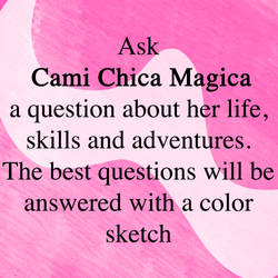 Ask Cami Chica Magica a question by Camichicamagica