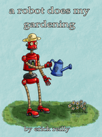 A Robot Does My Gardening by Erikku8