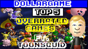 Dollargame | Top 5 Overrated Games Ft. Toonsquid by Dollarluigi