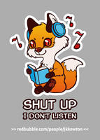 Shut up (REDBUBBLE) by JessicaKKowton