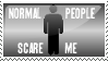 Normal People Scare Me Stamp by SinMisericordia21