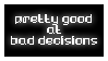 pretty good at bad decisions stamp by witchb0y