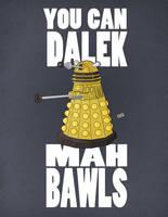 Dalek Mah Bawls by ShadowMaginis