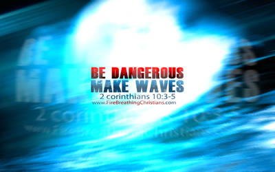 Be Dangerous_ Make Waves by whitenine