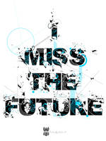 I miss the future by designerm