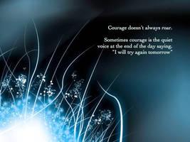 Courage Doesn't Always Roar by eliteshinobi3