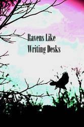 Ravens Like Writing Desks by Vampiricvirus
