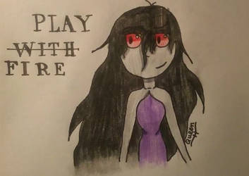 Play -With- Fire by QueenHerobrineGaming