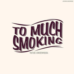 To Much Smoking Typography  by bennyqibal