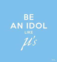 Be an Idol like - LoveLive by Sayuri-Tomoe
